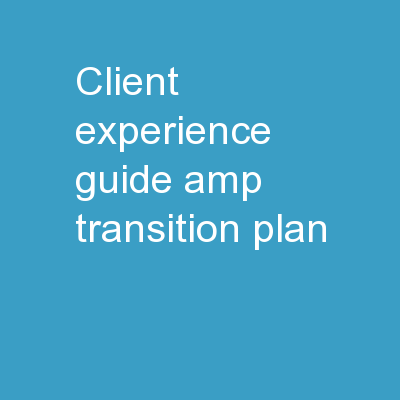 Client Experience Guide & Transition Plan PowerPoint PPT Presentation
