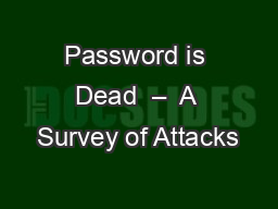 Password is Dead  –  A Survey of Attacks PowerPoint PPT Presentation