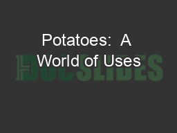 Potatoes:  A World of Uses