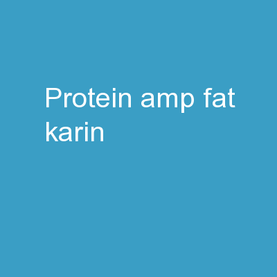 Protein & Fat Karin PowerPoint PPT Presentation