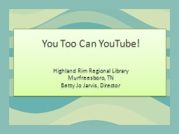 You Too Can YouTube! Highland Rim Regional Library