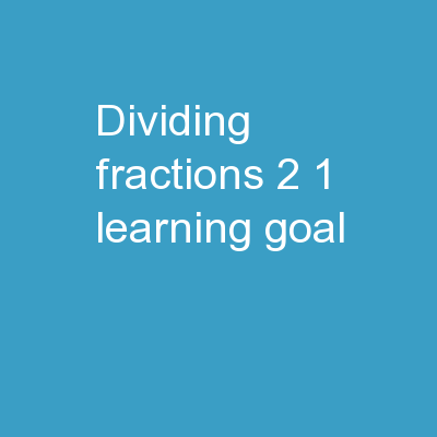 Dividing Fractions 2 1 Learning Goal