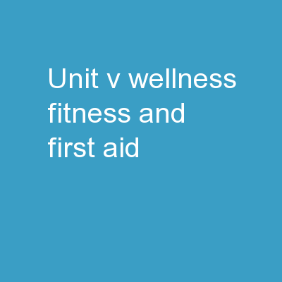 Unit V � Wellness, Fitness and First Aid