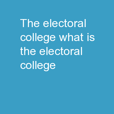 The Electoral College What is the Electoral College