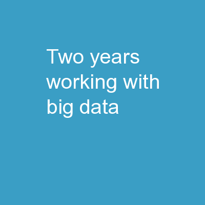 Two Years Working With Big Data