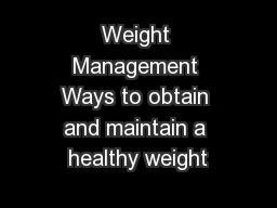 Weight Management Ways to obtain and maintain a healthy weight