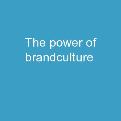 The Power of  BrandCulture