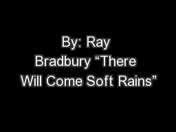 "By: Ray Bradbury ""There Will Come Soft Rains"""
