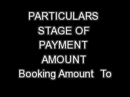 PARTICULARS STAGE OF PAYMENT AMOUNT Booking Amount  To
