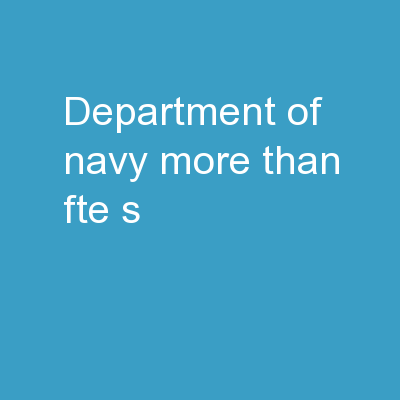 Department of Navy More than FTE�s�