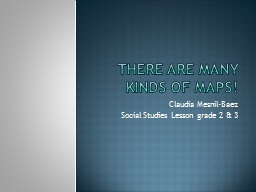 There are many kinds of maps! PowerPoint PPT Presentation