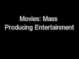 Movies: Mass Producing Entertainment