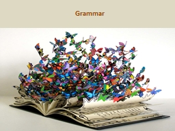 Grammar  Components to cover: