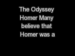 The Odyssey Homer Many believe that Homer was a