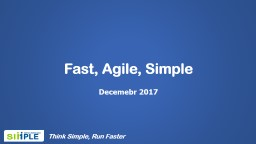 Fast, Agile, Simple Decemebr PowerPoint PPT Presentation