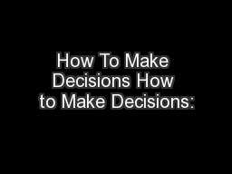 How To Make Decisions How to Make Decisions: