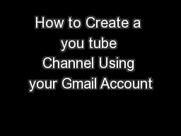 How to Create a you tube Channel Using your Gmail Account