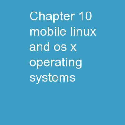 Chapter 10: Mobile, Linux, and OS X Operating Systems