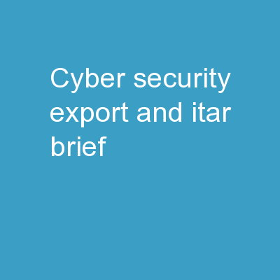 Cyber Security  Export and ITAR Brief