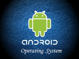 Operating System What is Android ? PowerPoint PPT Presentation