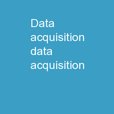 Data Acquisition Data Acquisition