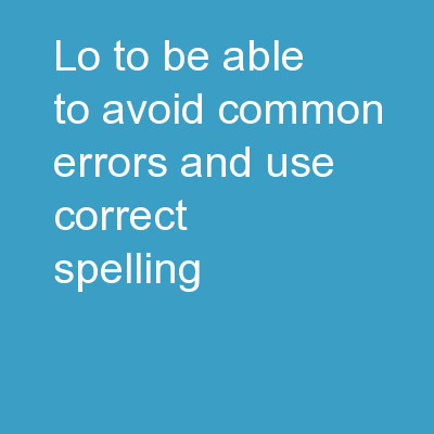 LO: to be able to avoid common errors and use correct spelling.