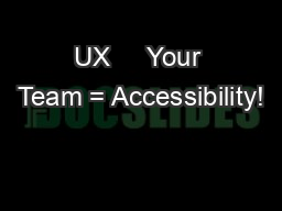 UX     Your Team = Accessibility!