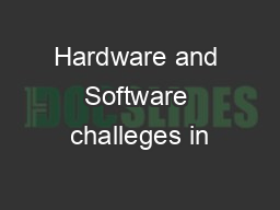 Hardware and Software challeges in