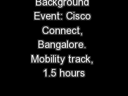 Background Event: Cisco Connect, Bangalore. Mobility track, 1.5 hours