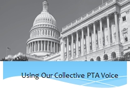 ADVOCACY 101 Using Our Collective PTA Voice