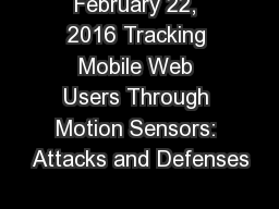 February 22, 2016 Tracking Mobile Web Users Through Motion Sensors: Attacks and Defenses
