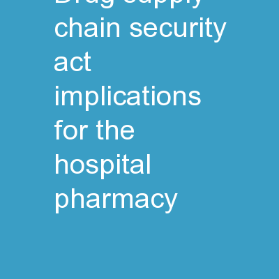 Drug Supply Chain Security Act, Implications for the Hospital Pharmacy