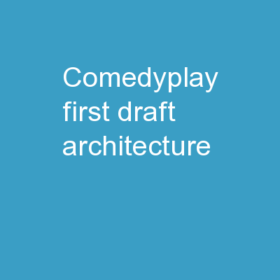 ComedyPlay First draft architecture