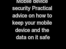 Mobile device security Practical advice on how to keep your mobile device and the data on it safe