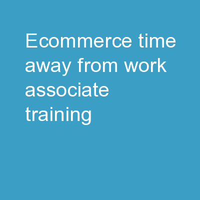 eCommerce  Time  Away from Work  Associate Training