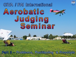 CIVA / FAI Seminar Part 3 – Problems, Positioning & Freestyle