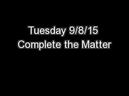 Tuesday 9/8/15 Complete the Matter