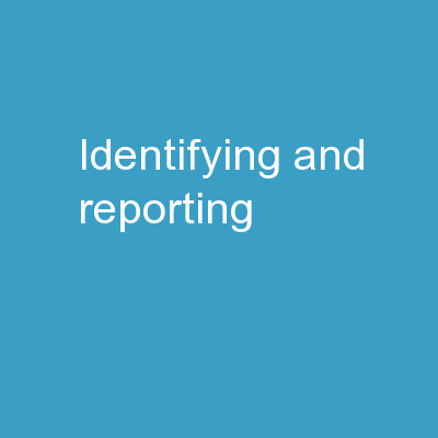 Identifying and Reporting