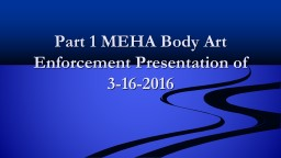 Part 1 MEHA Body Art Enforcement Presentation of
