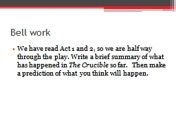 Bell work We have read Act 1 and 2, so we are half way through the play. Write a brief summary of w