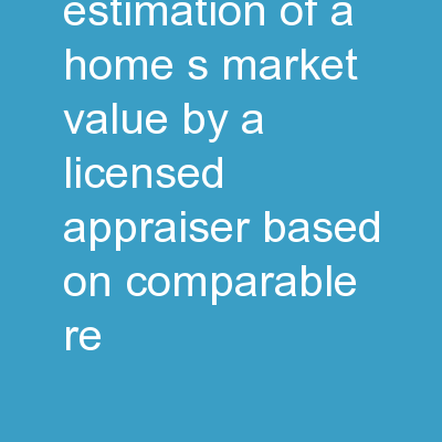 Appraisal:  An estimation of a home�s market value by a licensed appraiser based on comparable re