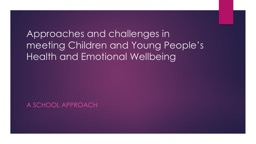 Approaches and challenges in meeting Children and Young People's Health and Emotional Wellbeing