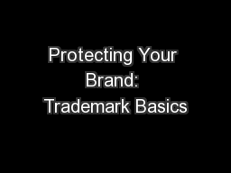 Protecting Your Brand: Trademark Basics PowerPoint PPT Presentation
