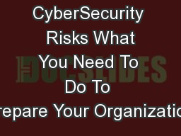 CyberSecurity  Risks What You Need To Do To Prepare Your Organization