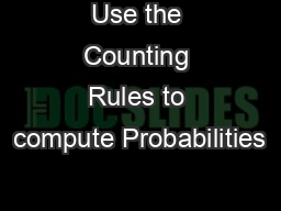 Use the Counting Rules to compute Probabilities