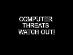 COMPUTER THREATS WATCH OUT! PowerPoint PPT Presentation