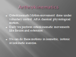 Arthrokinematics Osteokinematic Motion-movement done under voluntary control  AKA classical physiol