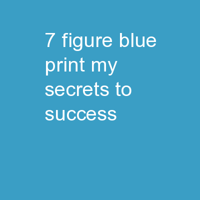 7 Figure Blue Print My Secrets to Success