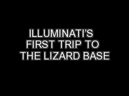 ILLUMINATI'S  FIRST TRIP TO THE LIZARD BASE