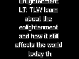 The Enlightenment LT: TLW learn about the enlightenment and how it still affects the world today th